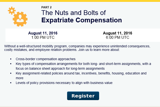 The Nuts and Bolts of Expatriate Compensation: Without a well-structured mobility program, companies may see unintended consequences, costly mistakes, and employee relation problems. Join us to learn more about:  - Cross-border compensation approaches  - Key types of compensation arrangements for both long- and short-term assignments, with a focus on balance sheet approach for long-term assignments  - Key assignment-related policies around tax, incentives, benefits, housing, education and more  - Levels of policy provisions necessary to align with business value